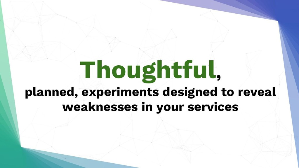 Thoughtful, planned, experiments designed to re...
