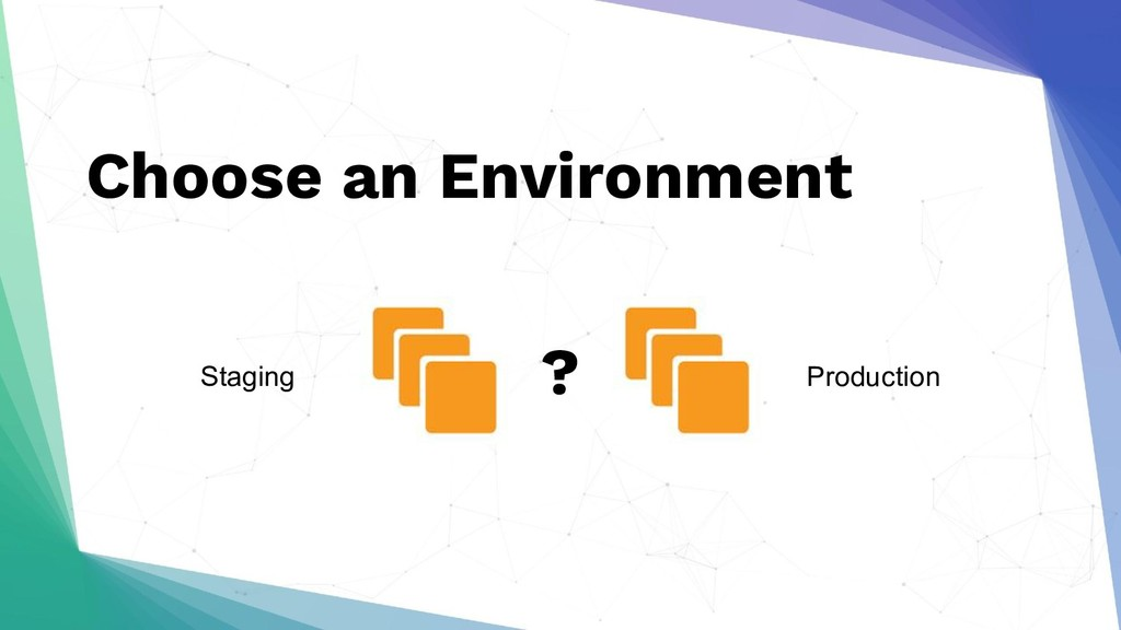 Choose an Environment ? Staging Production