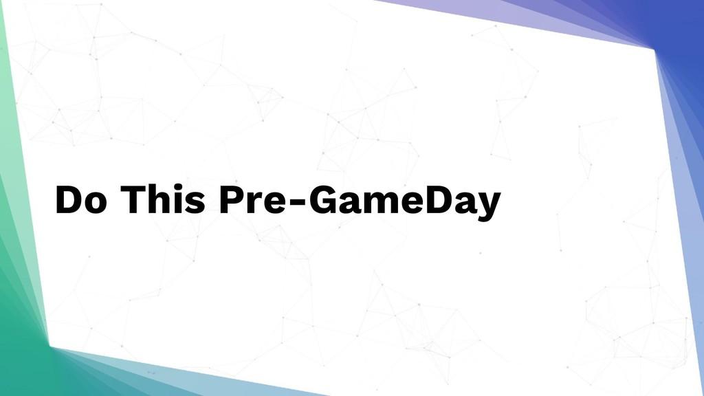 Do This Pre-GameDay