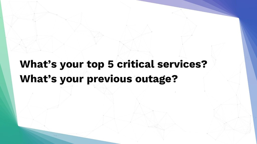 What's your top 5 critical services? What's you...