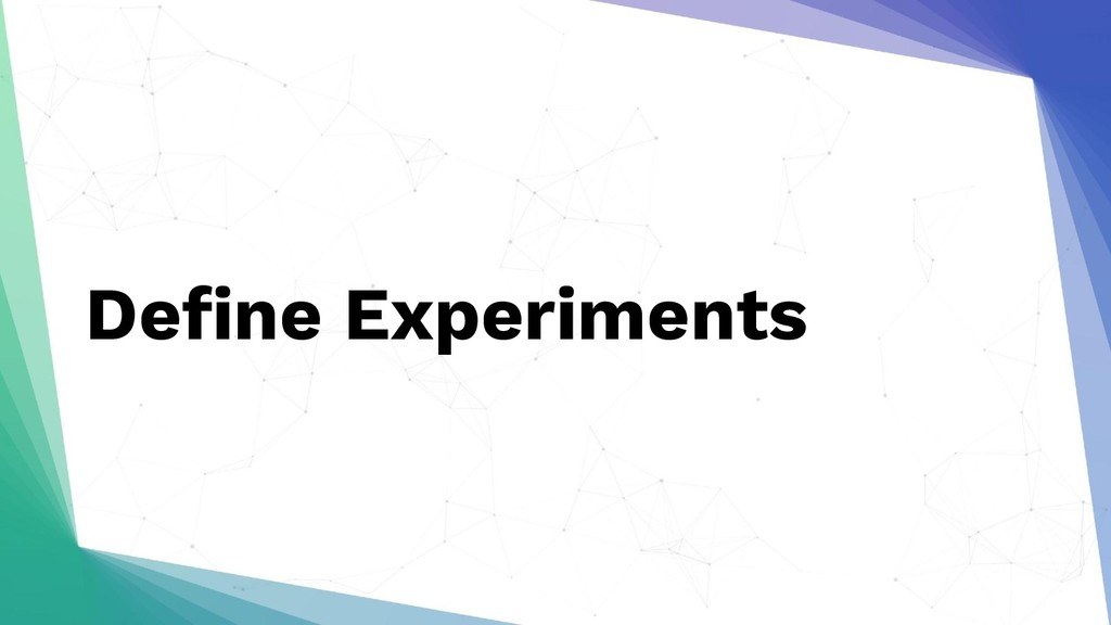 Define Experiments