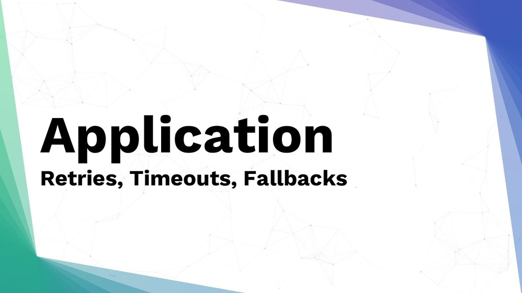 Application Retries, Timeouts, Fallbacks