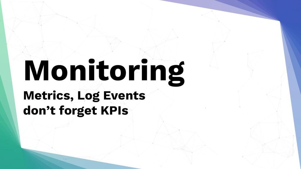 Monitoring Metrics, Log Events don't forget KPIs