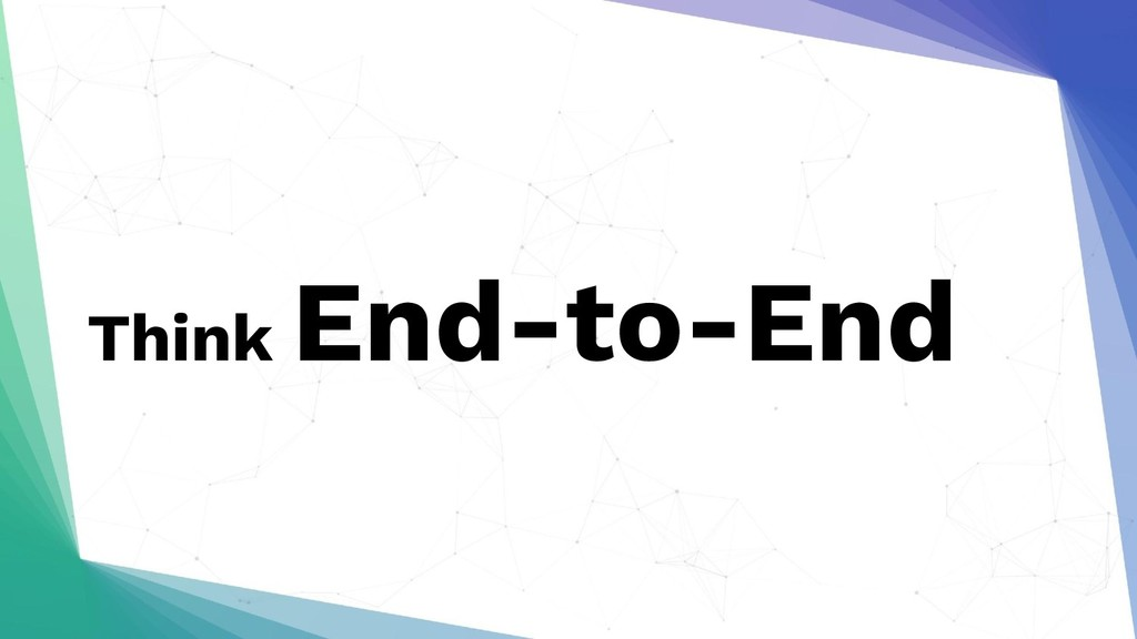 Think End-to-End