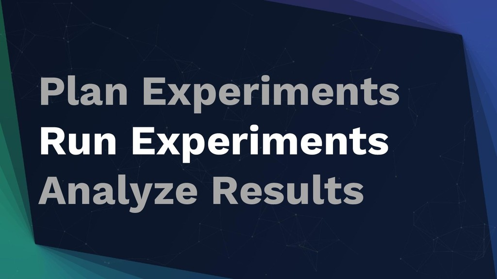 Plan Experiments Run Experiments Analyze Results