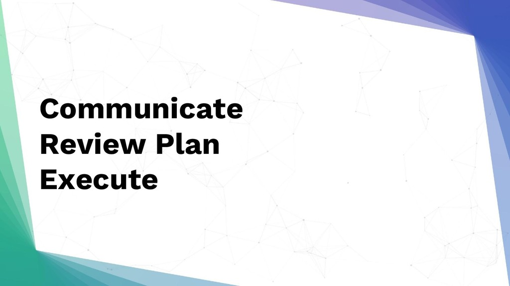 Communicate Review Plan Execute