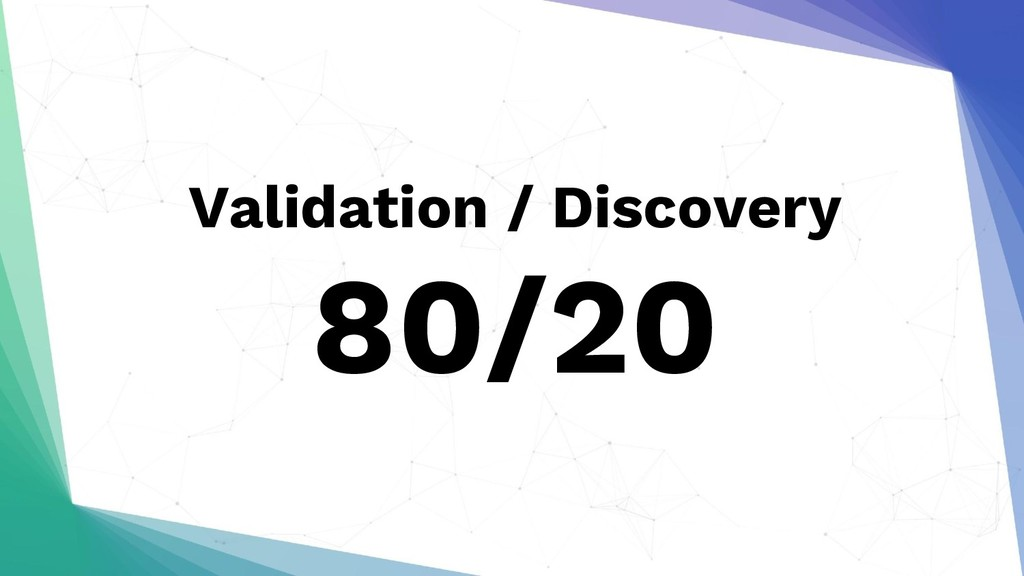 Validation / Discovery 80/20