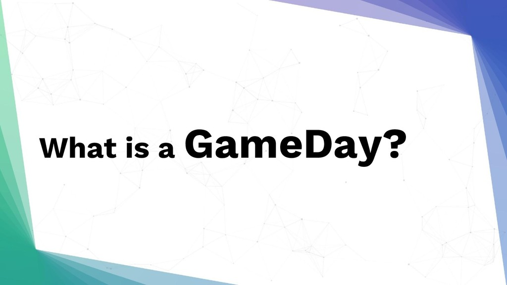 What is a GameDay?