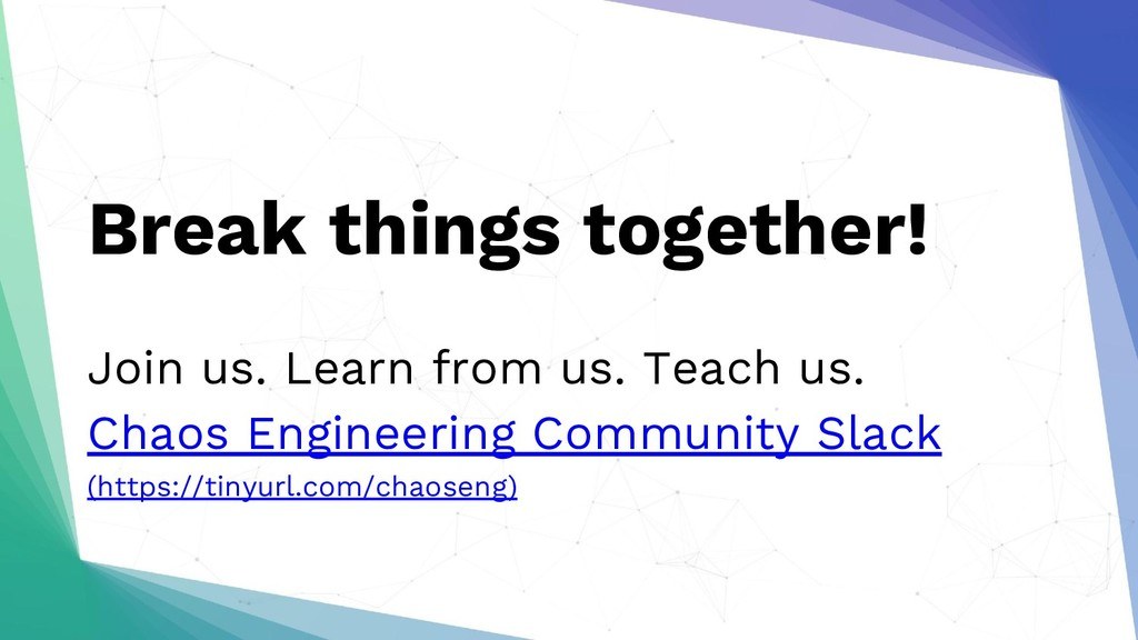 Break things together! Join us. Learn from us. ...