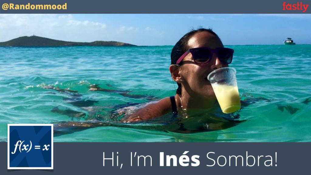 Hi, I'm Inés Sombra! @Randommood