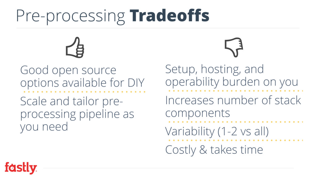 Pre-processing Tradeoffs Good open source optio...