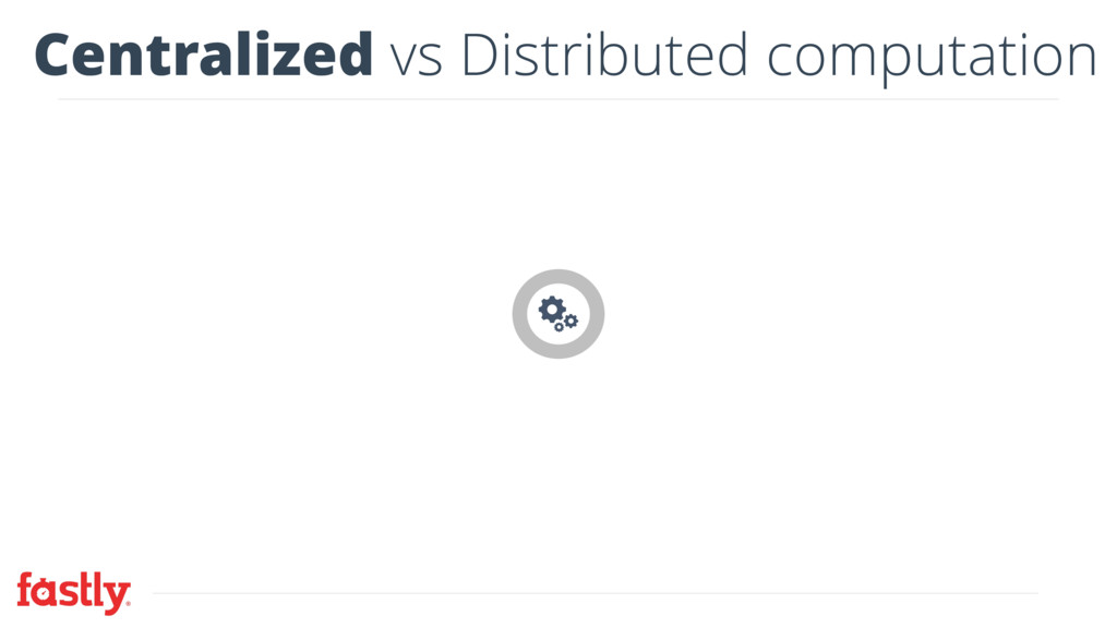Centralized vs Distributed computation