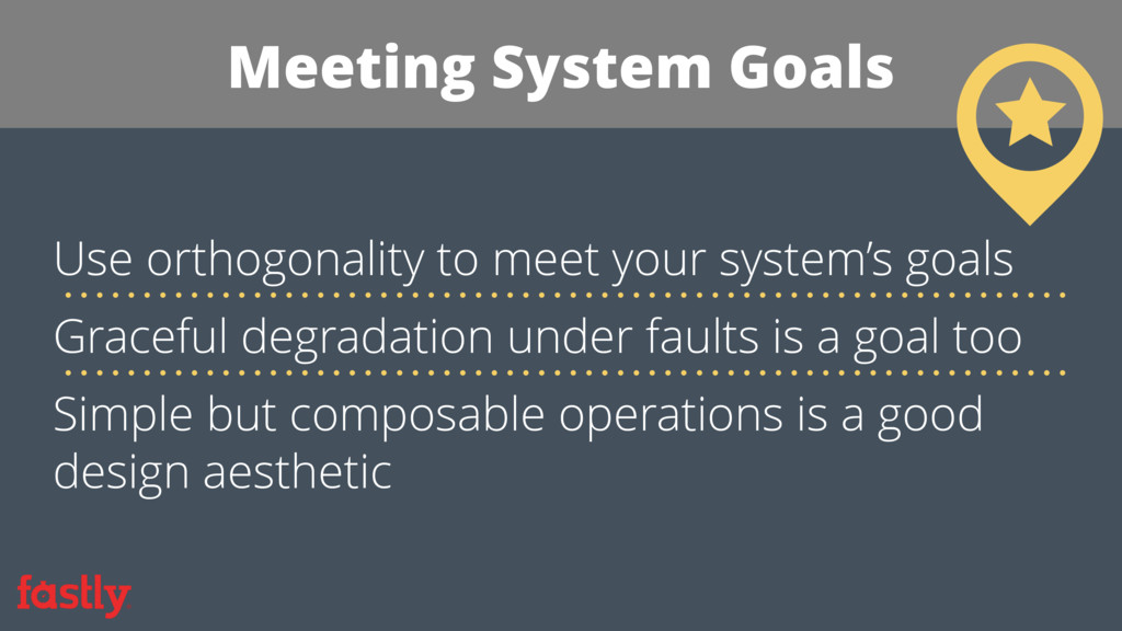Meeting System Goals Use orthogonality to meet ...