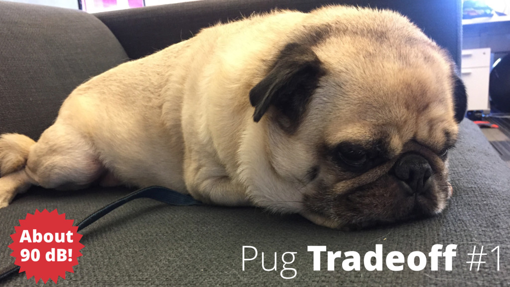 Pug Tradeoff #1 About 90 dB!