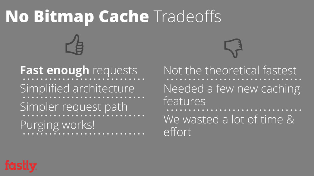 No Bitmap Cache Tradeoffs Fast enough requests ...