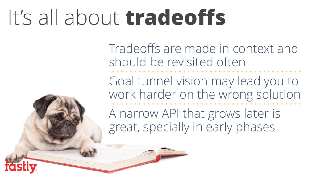 Tradeoffs are made in context and should be revi...
