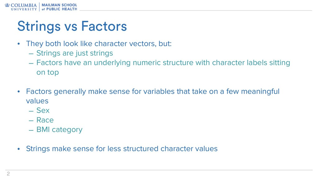 2 • They both look like character vectors, but:...