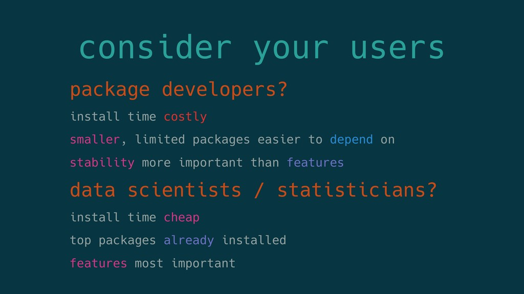 consider your users package developers? install...