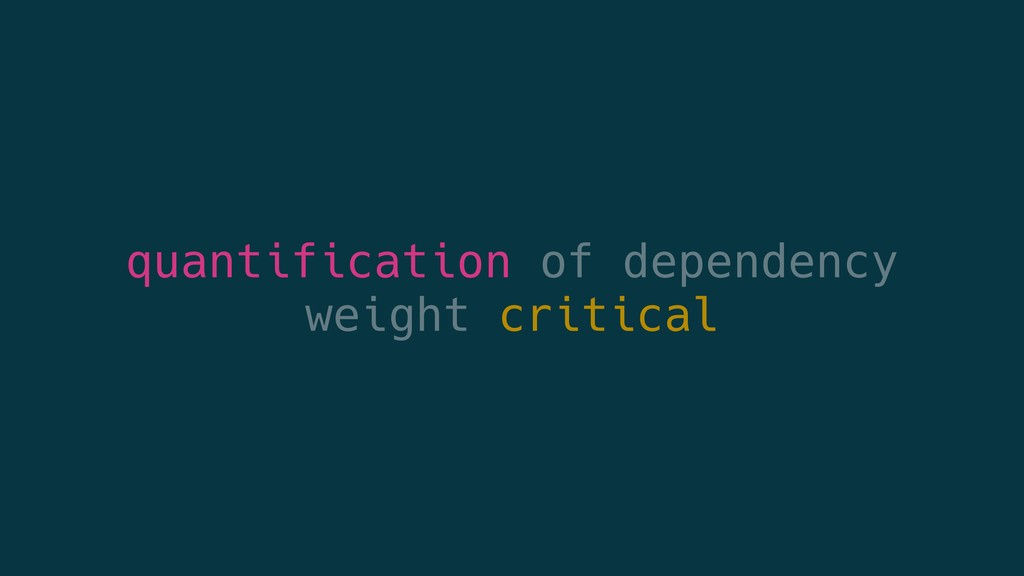 quantification of dependency weight critical