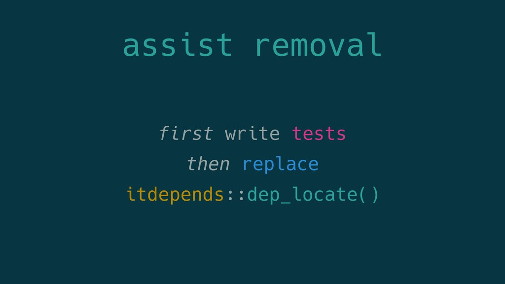 assist removal first write tests then replace i...