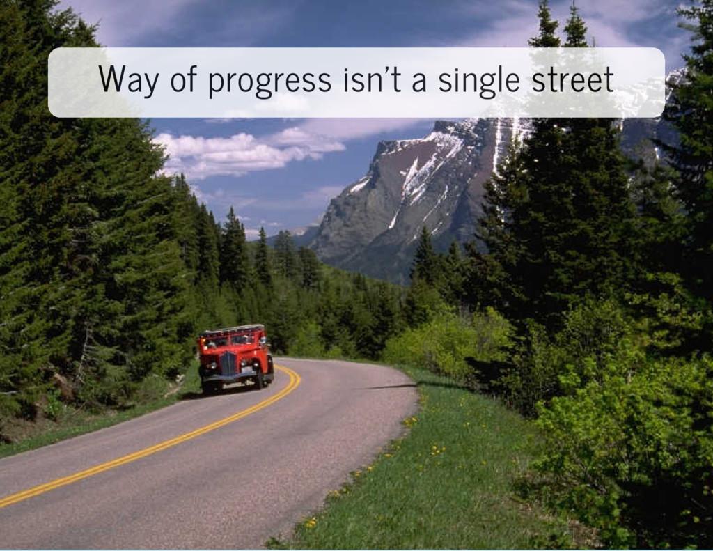Way of progress isn't a single street