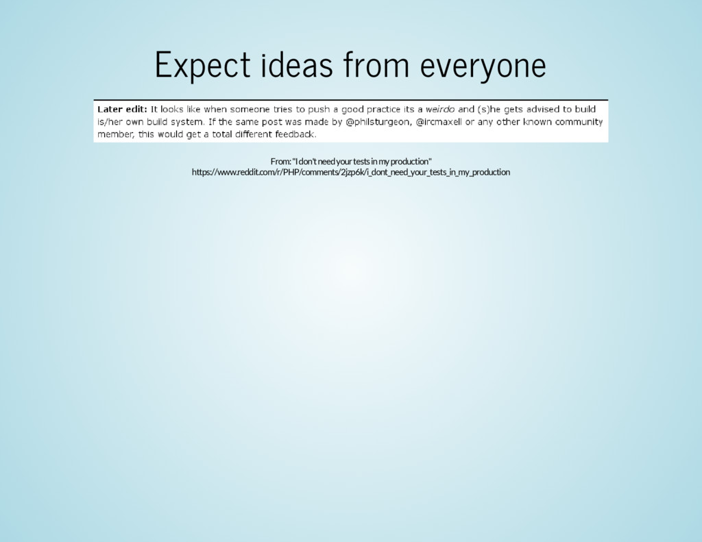 """Expect ideas from everyone From: """"I don't need ..."""