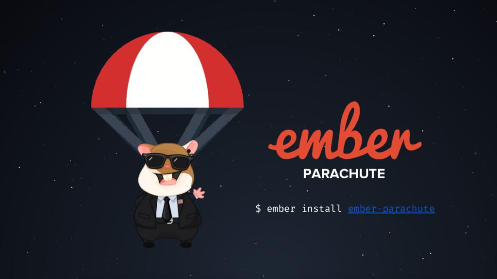 PARACHUTE $ ember install ember-parachute