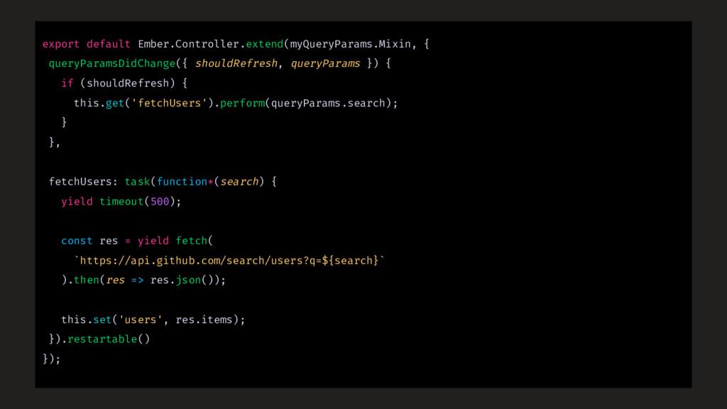 export default Ember.Controller.extend(myQueryP...