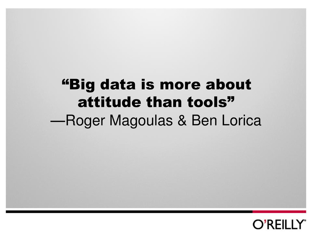 """""""Big data is more about attitude than tools"""" —R..."""