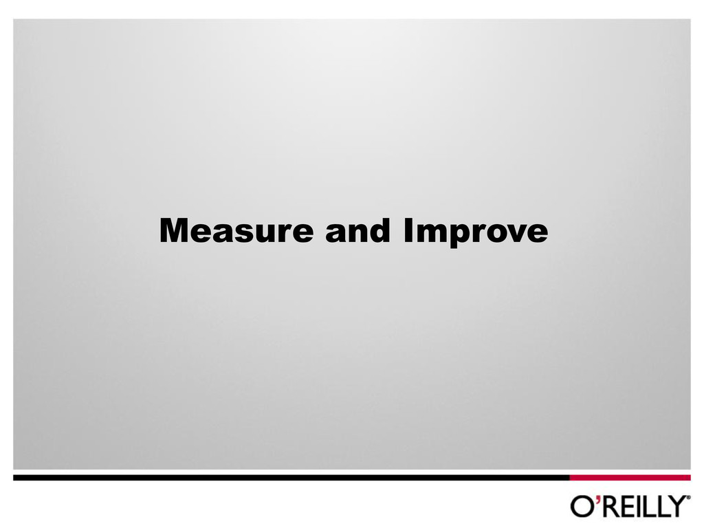 Measure and Improve