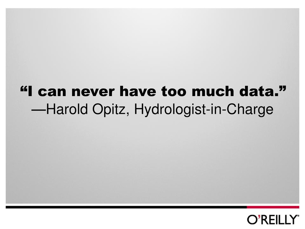 """""""I can never have too much data."""" —Harold Opitz..."""