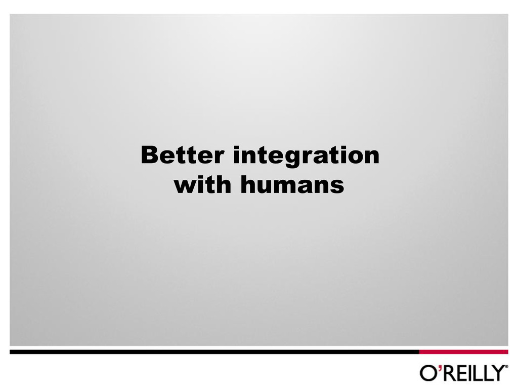 Better integration with humans