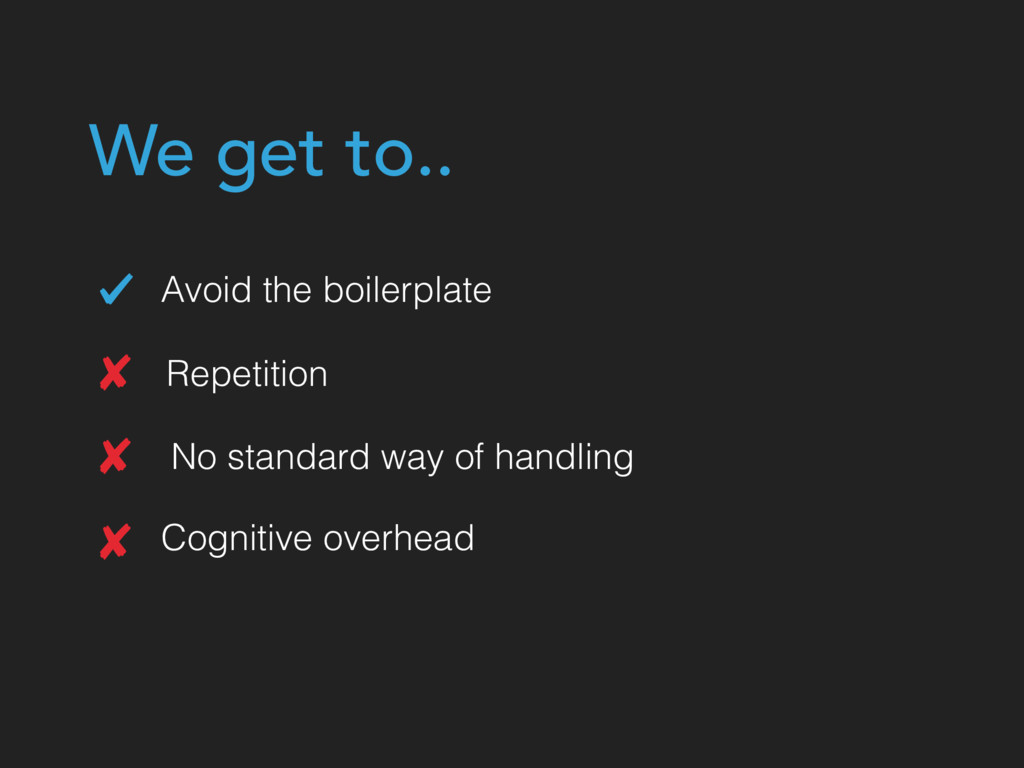 Avoid the boilerplate Repetition No standard wa...
