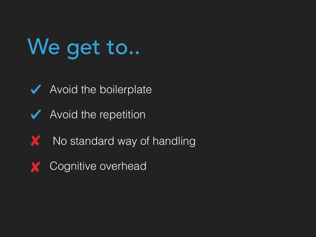 Avoid the repetition Avoid the boilerplate No s...