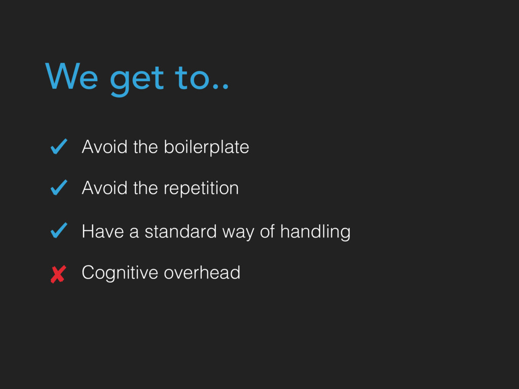 Avoid the repetition Have a standard way of han...