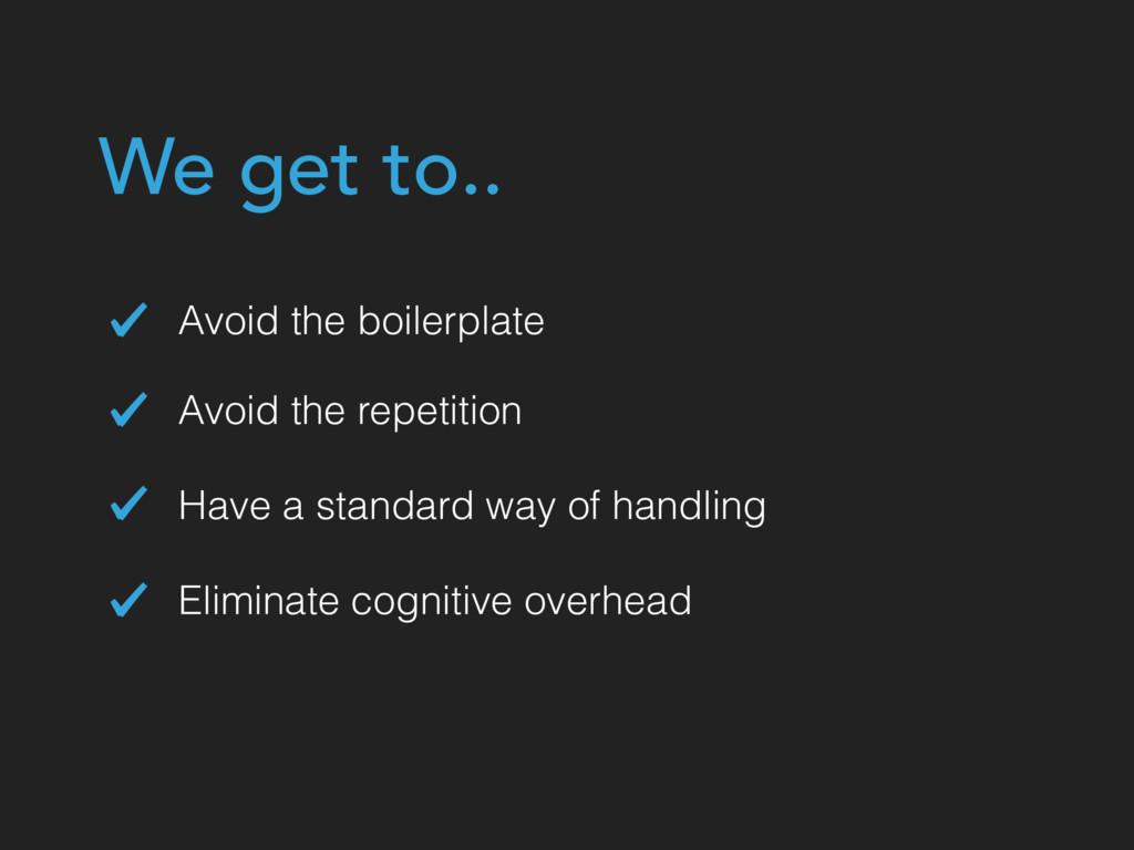 Eliminate cognitive overhead Avoid the repetiti...