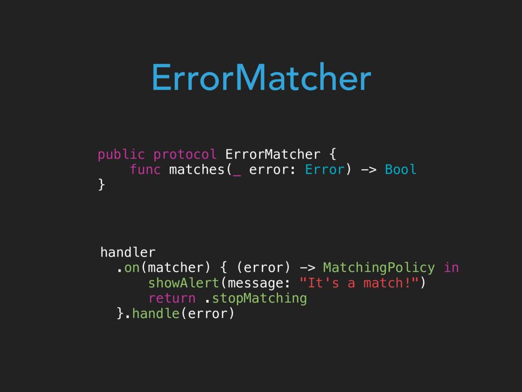 public protocol ErrorMatcher { func matches(_ e...