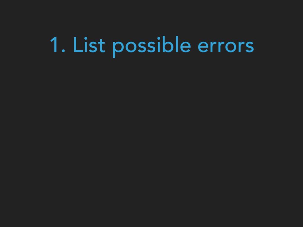 1. List possible errors
