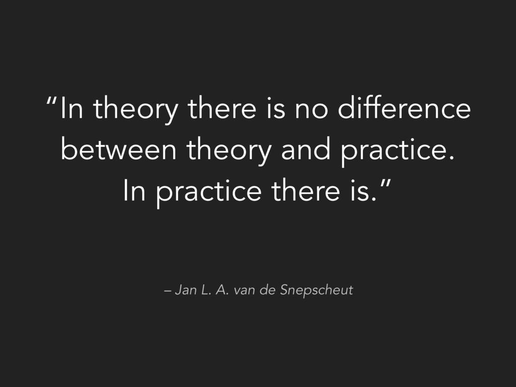 """– Jan L. A. van de Snepscheut """"In theory there ..."""