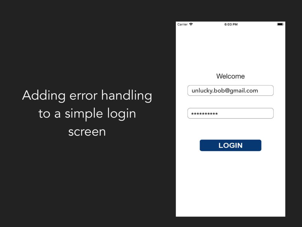 Adding error handling to a simple login screen ...