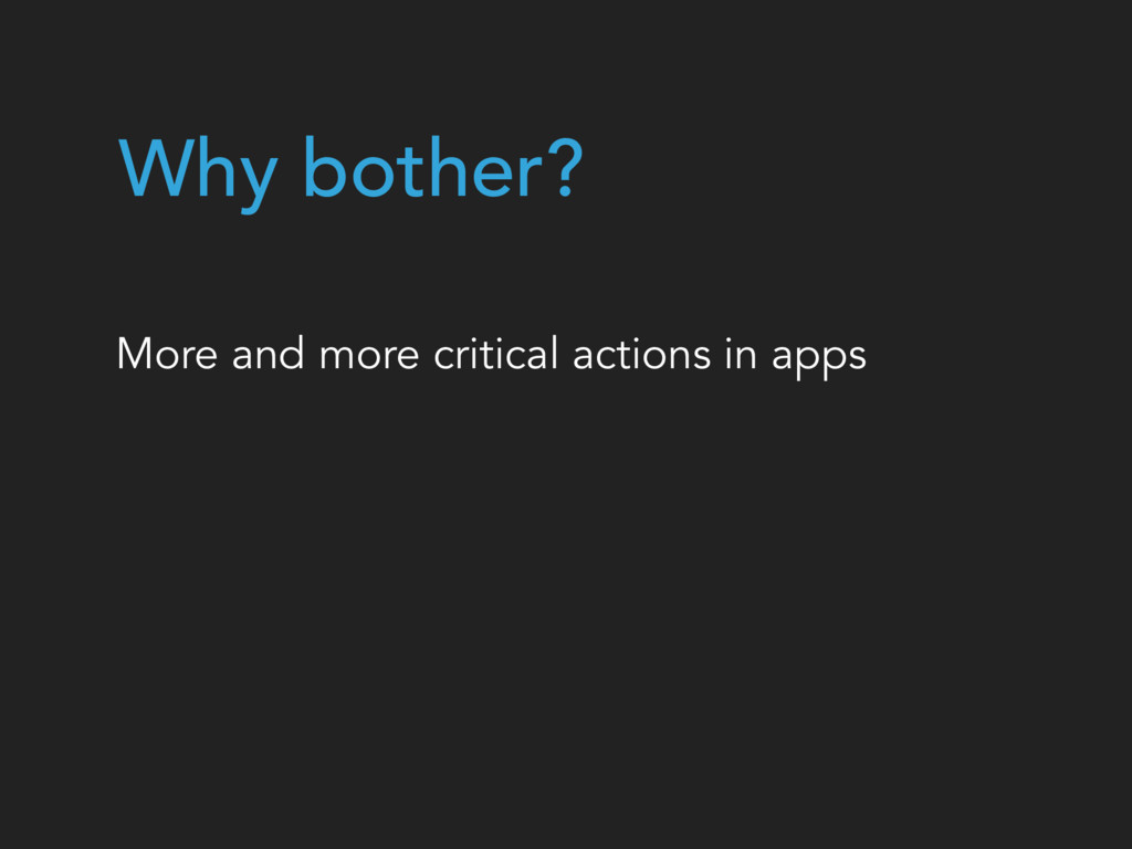 Why bother? More and more critical actions in a...