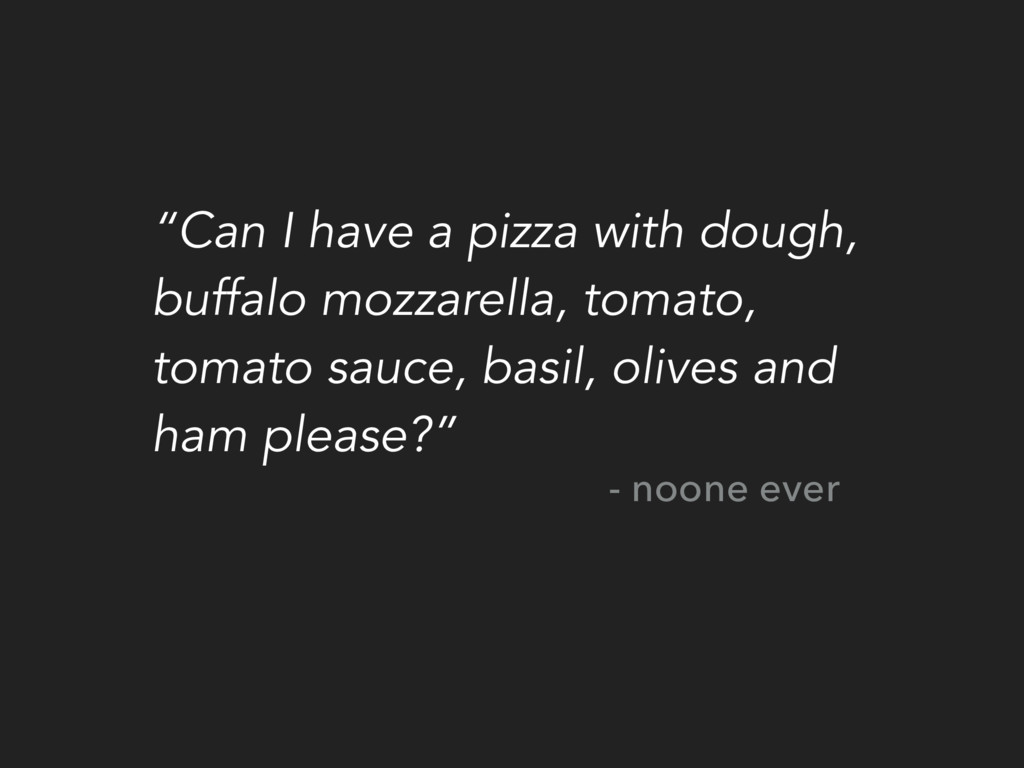 """Can I have a pizza with dough, buffalo mozzare..."