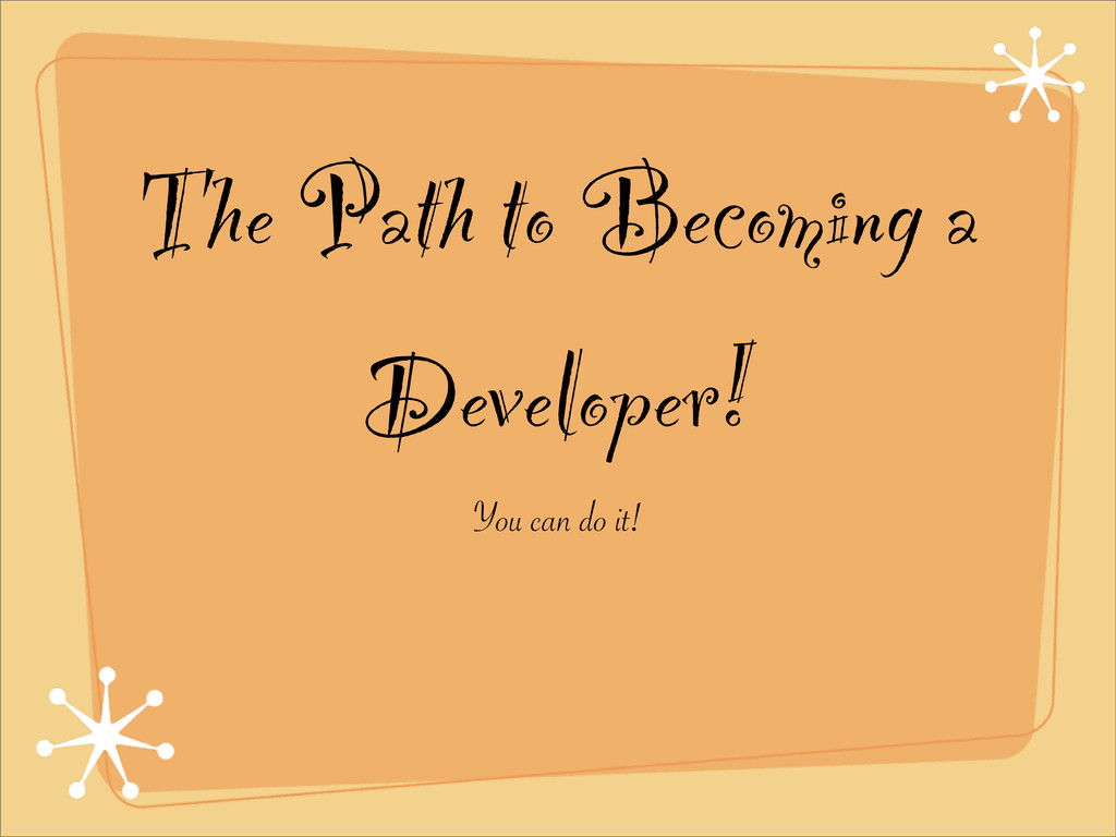 The Path to Becoming a Developer! You can do it!