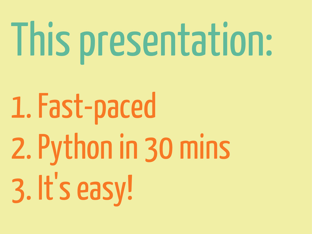 This presentation: 1. Fast-paced 2. Python in 3...