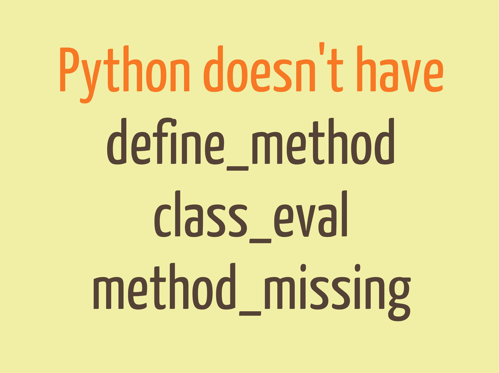 Python doesn't have define_method class_eval me...