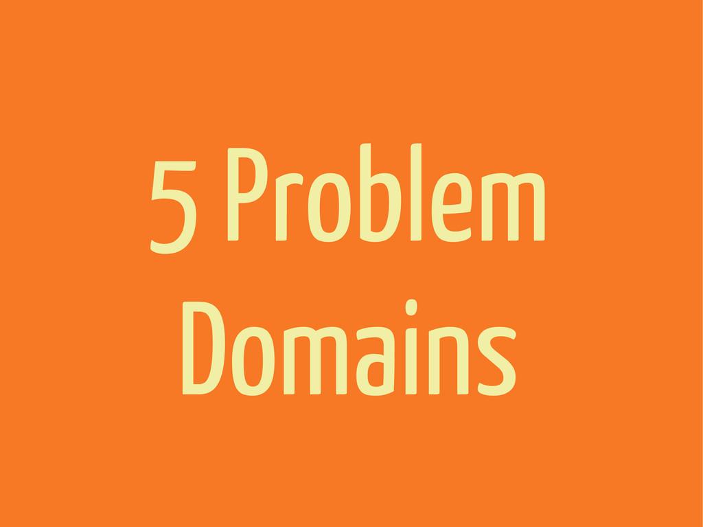 5 Problem Domains