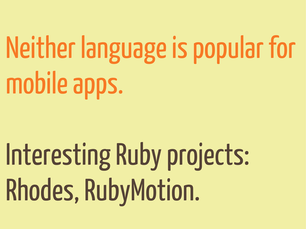 Neither language is popular for mobile apps. In...