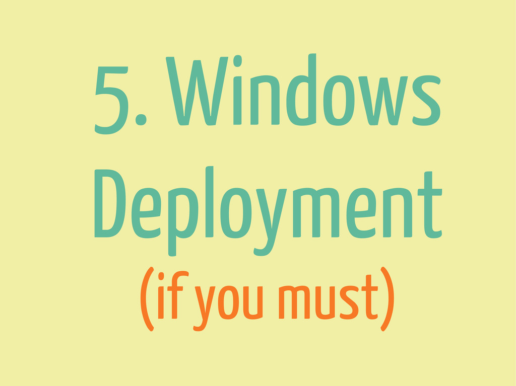 5. Windows Deployment (if you must)