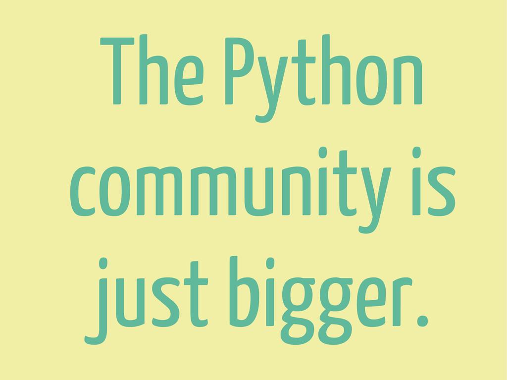 The Python community is just bigger.