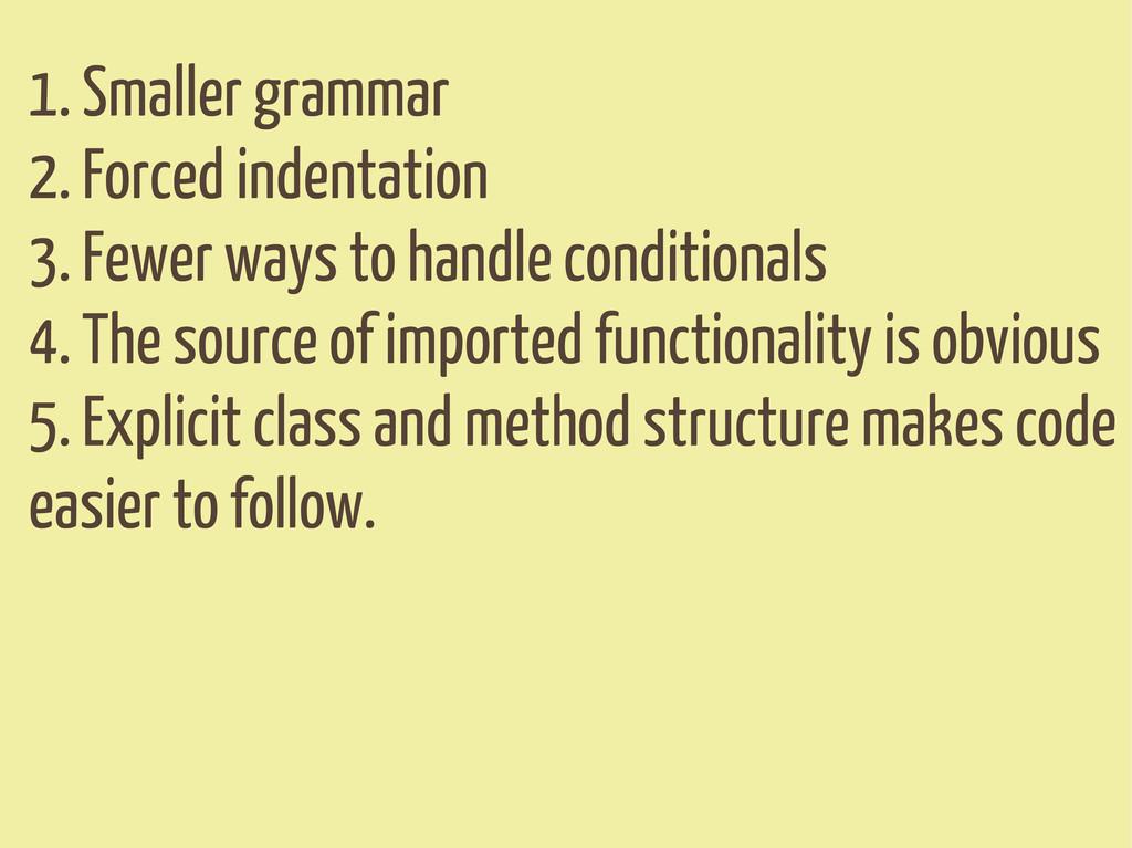 1. Smaller grammar 2. Forced indentation 3. Few...